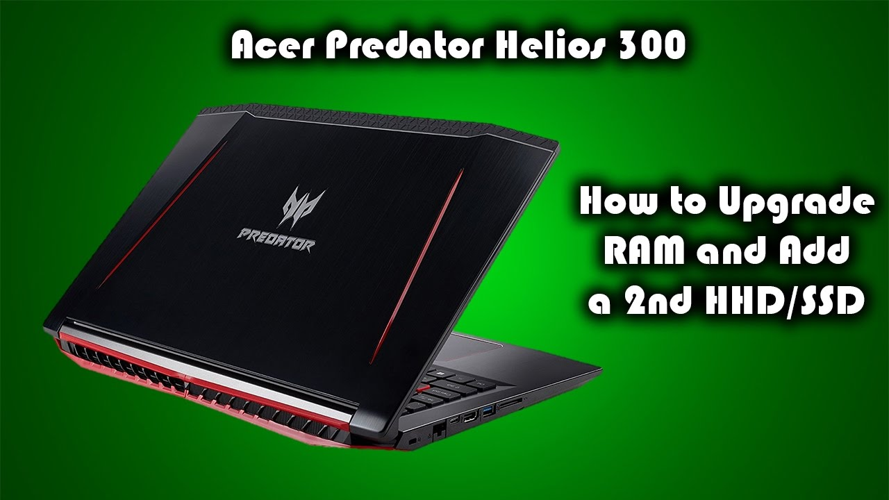 Acer Predator Helios 300 Gaming Laptop How To Add A 2nd Hdd And Hardisk Notebook Toshiba 1tb 25 Inch Sata Upgrade Ram