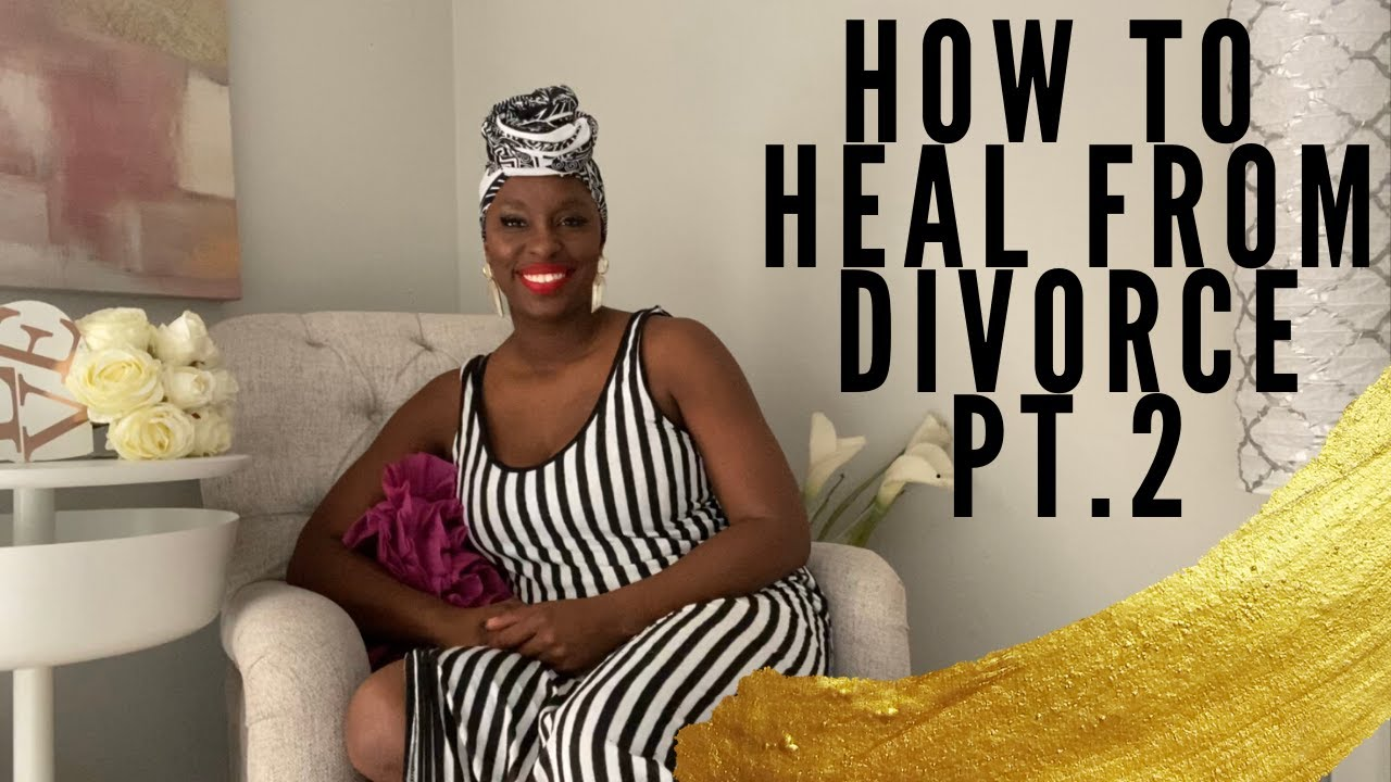 How to Heal From Divorce Pt 2