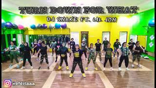 TURN DOWN FOR WHAT - DJ SNAKE ft. LIL JON | DANCE FITNESS | ZUMBA | @efditaaa