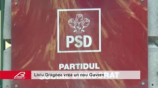 Liviu Dragnea vrea un nou Guvern
