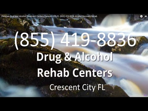 Christian Drug and Alcohol Treatment Centers Crescent City FL (855) 419-8836 Alcohol Recovery Rehab