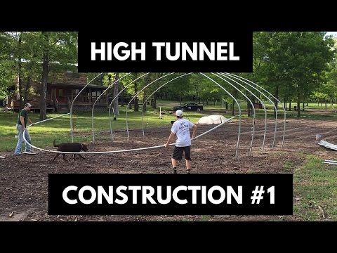 How To Build a High Tunnel Greenhouse Phase 1