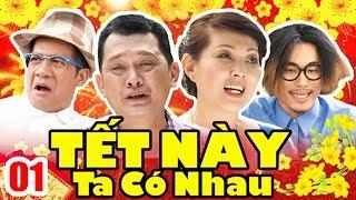 Phim Tết 2020 | Tết Này Ta Có Nhau - Tập 1 | Phim Hài Tết Việt Nam Mới Hay Nhất 2020
