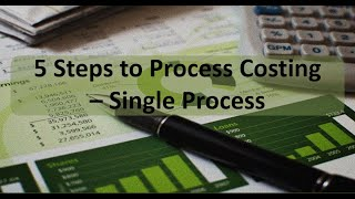 Managerial Accounting: 5 Steps to Process Costing