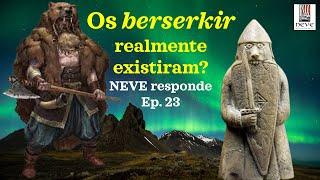Os berserkir realmente existiram? NEVE responde Ep. 23.