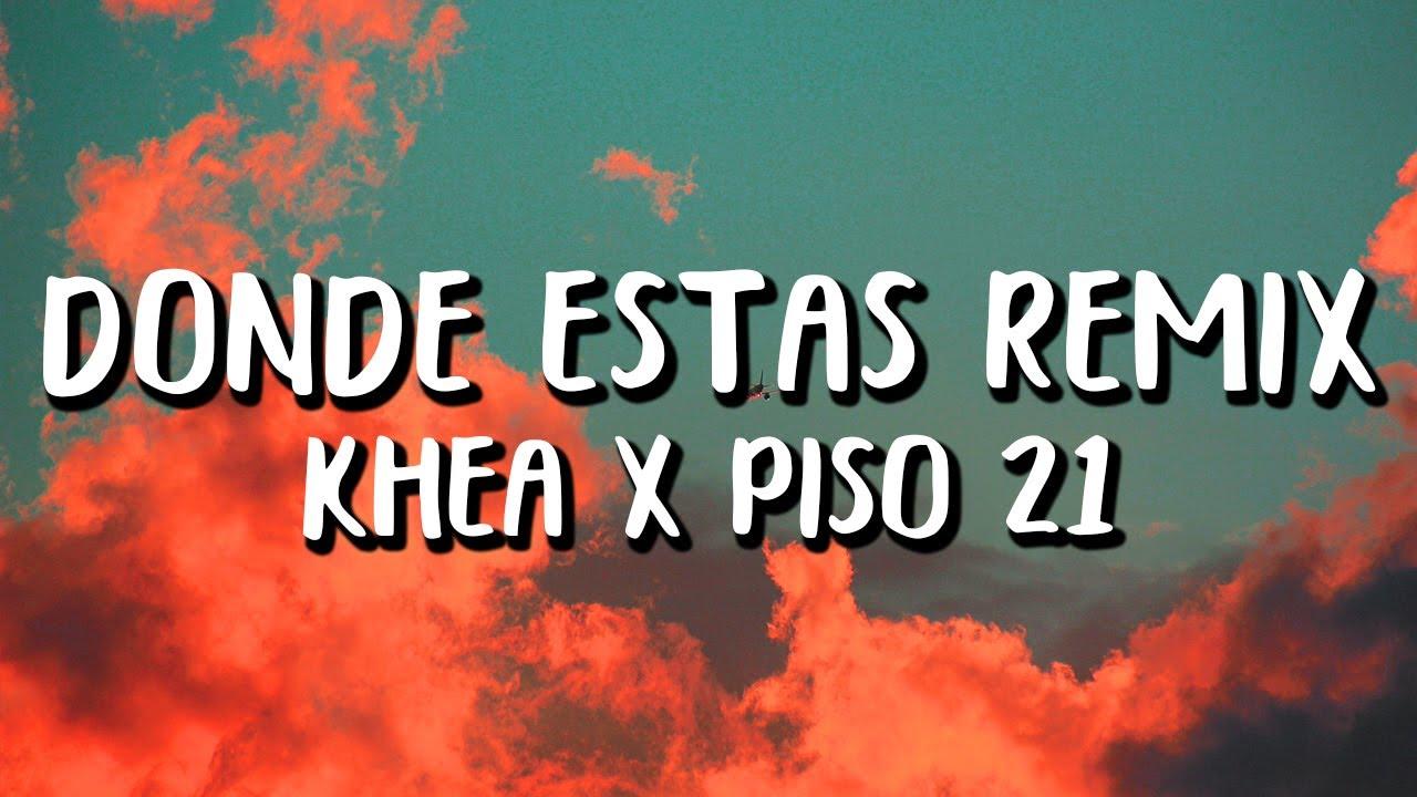Khea Ft. Piso 21 - Dónde Estás REMIX (Letra/Lyrics)