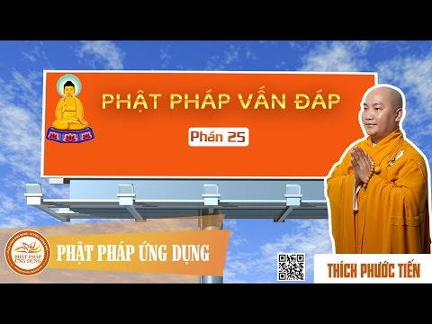 Phật Pháp Vấn Đáp 25 - Thích Phước Tiến Thuyết Pháp