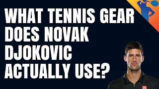 What Gear does Novak Djokovic Actually Use?
