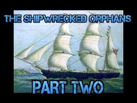Pt. 2 - The Shipwrecked Orphans (The Story of John Ireland and William Doyley)