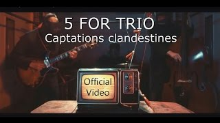 5 for Trio – Captations clandestines [Official Video] HD