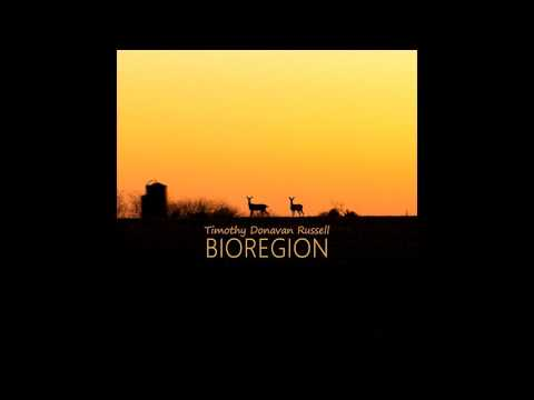Timothy Donavan Russell - Bioregion [Full Album]