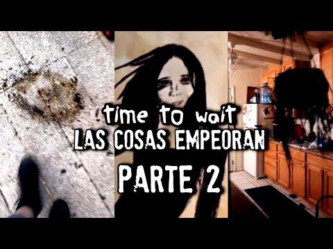 LAS COSAS EMPEORAN | Time to Wait | PARTE 2