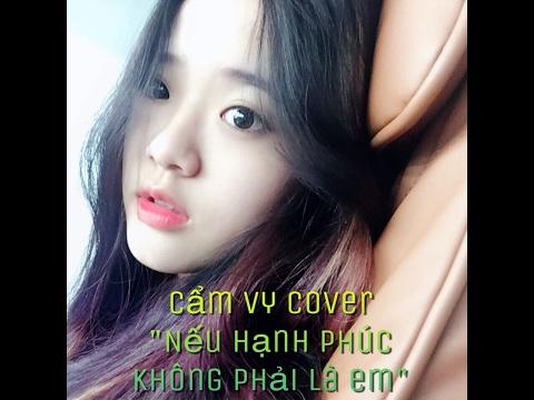 Nếu hạnh phúc không phải là em Cover by Cẩm Vy