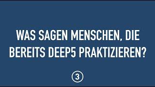 Was sagen Menschen, die bereits DEEP5 praktizieren?