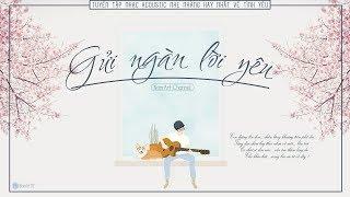♪ Gửi Ngàn Lời Yêu ‣ Tuyển Tập Nhạc Acoustic Nhẹ Nhàng Hay Nhất Về Tình Yêu