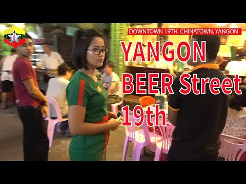 DOWNTOWN 19TH, CHINATOWN, YANGON, BEAUTIFUL GIRLS - Raw And Unfiltered , 缅甸, 仰光, 美女, 夜生活, ミャンマー,ヤンゴン