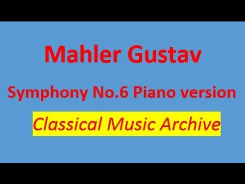 Gustav Mahler- Symphony No. 6 in A minor Piano vesrsion. Full version.Complete.
