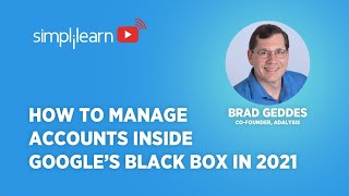 How To Manage Accounts Inside Google's Black Box In 2021 - Brad Geddes   Simplilearn
