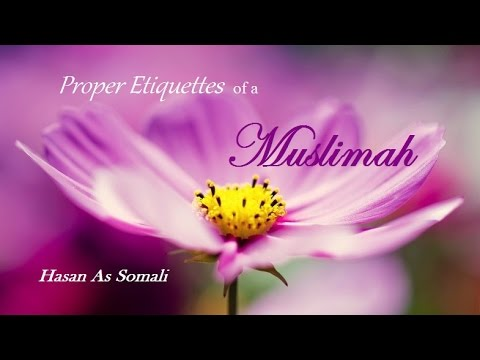 Proper Etiquettes of a Muslimah - Hasan As Somali