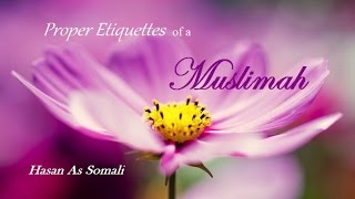 Proper Etiquettes of a Muslimah - Hasan As Somali - Stafaband