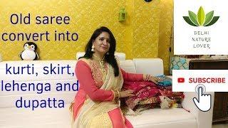 Old Saree Convert into Kurti, Skirt, Lehenga and Dupatta
