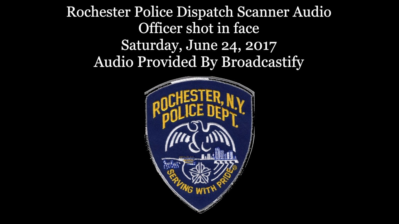 Rochester Police Dispatch Scanner Audio Officer shot in the face rushed to  hospital by officer