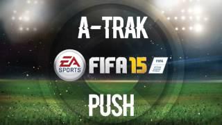 A-Trak - Push (FIFA 15 Soundtrack)