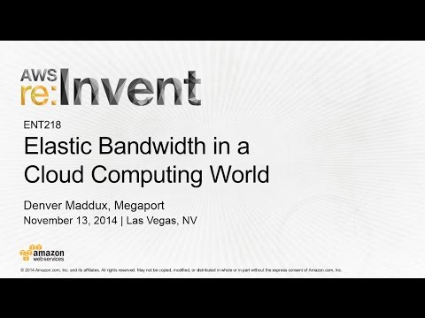 AWS re:Invent 2014 | (ENT218) Elastic Bandwidth in a Cloud Computing World