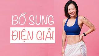 Bổ sung điện giải khi tập luyện cực quan trọng - ♡ Hana Giang Anh