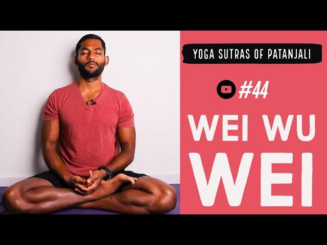 #44. Wei Wu Wei   The art of Effortless Effort   Yoga Sutras of Patanjali