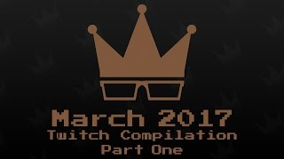 March 2017 Twitch Compilation [1/2]