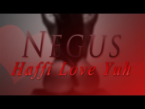 Negus - Haffi Love Yuh - July 2015