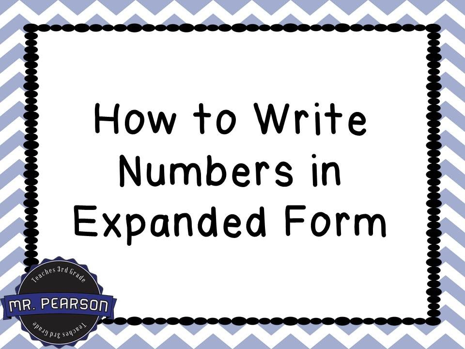 Writing Numbers in Expanded Form - Mr Pearson Teaches 3rd Grade - Numbers In Writing