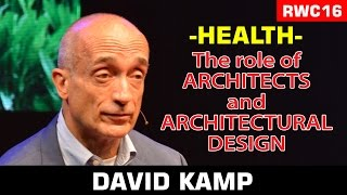 Role of architects and architectural design in building health - David Kamp - RWC16