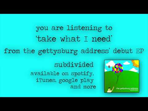 Take What I Need - The Gettysburg Address (Official Stream)