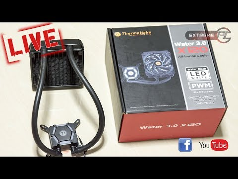 [ExtremePC Live] Thermaltake Water 3.0 X120