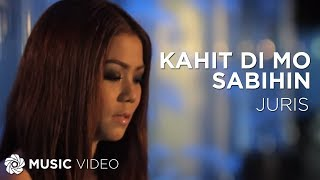 Juris - Kahit Di Mo Sabihin (official Music Video)