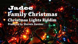 Jadee : Family Christmas ::: Christmas Lights Riddim