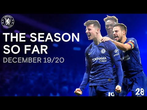 The Chelsea Season So Far | December 19/20