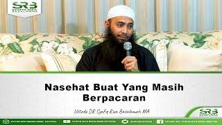 Nasehat Buat Yang Masih Berpacaran - Ustadz DR Syafiq Riza Basalamah MA