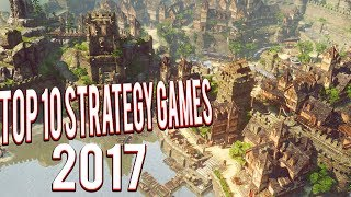 TOP 10 STRATEGY GAMES OF 2017 - RTS, SIMULATION, CITY BUILDING, BASE BUILDING