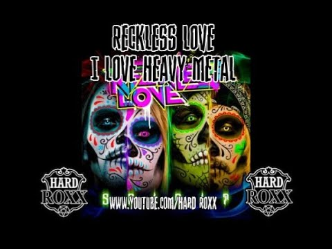 Reckless Love - I Love Heavy Metal