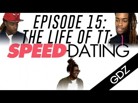 The Life Of TT: Episode 15 - Speed Dating