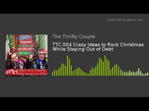 TTC 004 Crazy Ideas to Rock Christmas While Staying Out of Debt