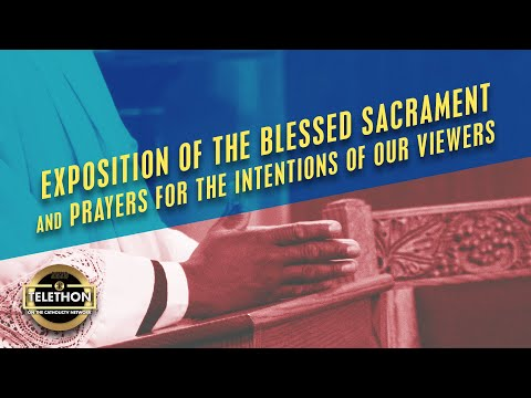 Exposition of the Blessed Sacrament & Prayers for Our Viewers