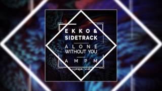 Ekko & Sidetrack - Alone Without You (feat. Samahra Eames)