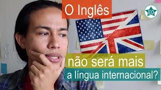 O inglês vai deixar de ser a língua internacional?  | Esperanto do ZERO!