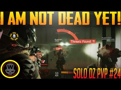 I AM NOT DEAD?! SOLO DZ PVP #24 (The Division 1.8)