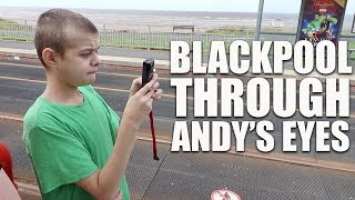THE BLACKPOOL TRIP THROUGH ANDY'S EYES | AUTISM FAMILY VLOG