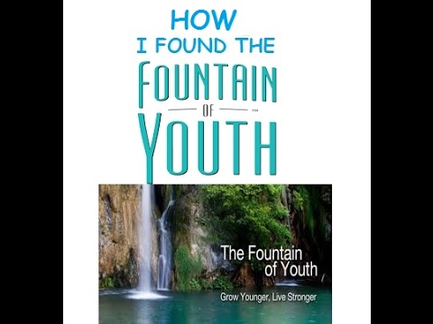 HOW I FOUND THE FOUNTAIN OF YOUTH